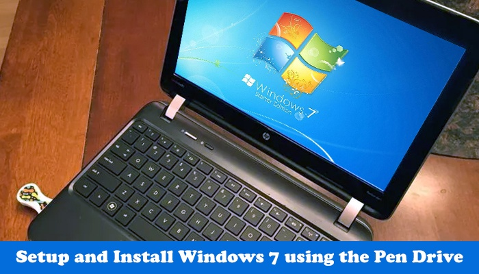 Install Windows 7 using the Pen Drive