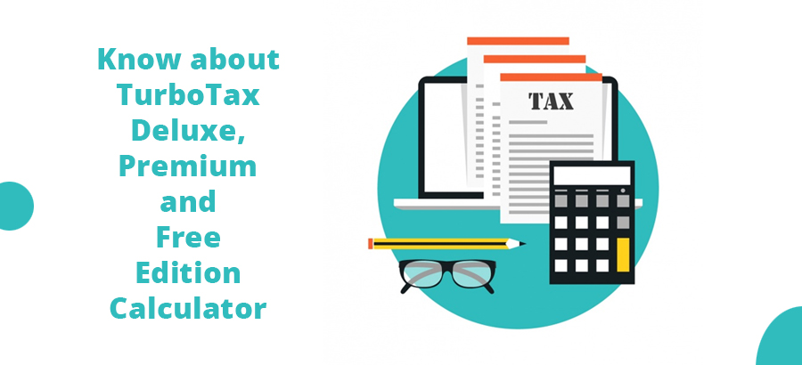 Know about TurboTax Deluxe, Premium and Free Edition ...