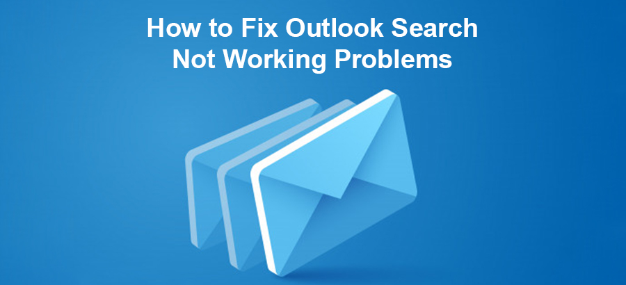 WHAT DO I DO IF I AM UNABLE TO SEARCH ON OUTLOOK?